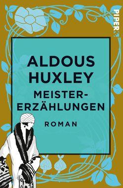 Meistererzählungen von Herlitschka,  Herberth E., Huxley,  Aldous, Schlüter,  Herbert