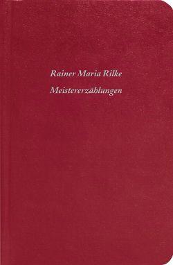 Meistererzählungen von Rilke,  Rainer Maria