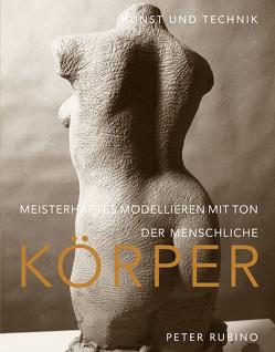 Meisterhaftes Modellieren mit Ton – der menschliche Körper von Kloosterziel,  Rita, Rubino,  Peter