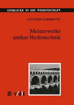 Meisterwerke antiker Hydrotechnik von Garbrecht,  Günther