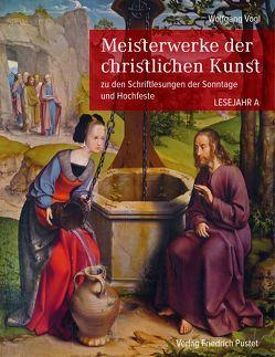 Meisterwerke der christlichen Kunst. Lesejahr A von Vogl,  Wolfgang