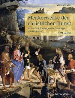 Meisterwerke der christlichen Kunst. Lesejahr B von Vogl,  Wolfgang