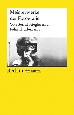 Meisterwerke der Fotografie von Stiegler,  Bernd, Thürlemann,  Felix