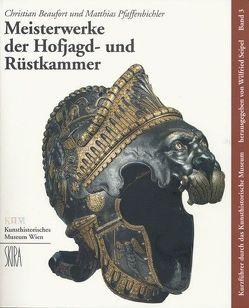 Meisterwerke der Hofjagd- und Rüstkammer von Beaufort-Spontin,  Christian, Pfaffenbichler,  Matthias, Seipel,  Wilfried