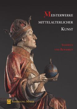 Meisterwerke mittelalterlicher Kunst – Sammeln und Bewahren von Mayer,  Kuno Erich