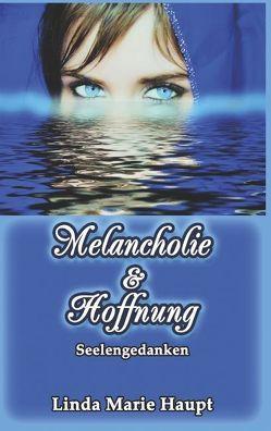 Melancholie & Hoffnung von Haupt,  Linda Marie