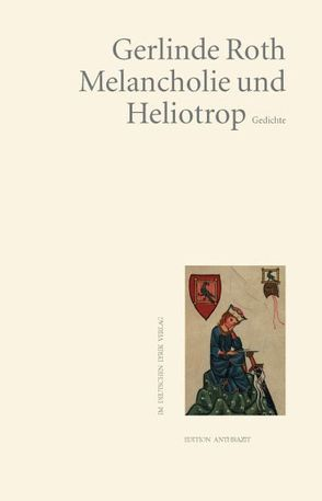 Melancholie und Heliotrop von Roth,  Gerlinde