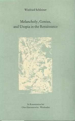 Melancholy, Genius, and Utopia in the Renaissance von Schleiner,  Winfried