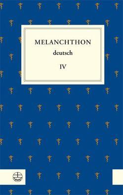 Melanchthon deutsch IV von Beyer,  MIchael, Kohnle,  Armin, Leppin,  Volker, Melanchthon,  Philipp