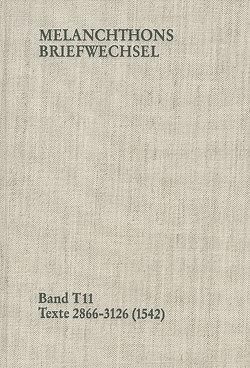 Melanchthons Briefwechsel / Band T 11: Texte 2866-3126 (1542) von Dall'Asta,  Matthias, Hein,  Heidi, Kurz,  Simone, Melanchthon,  Philipp, Mundhenk,  Christine