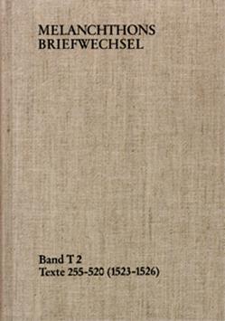Melanchthons Briefwechsel / Band T 2: Texte 255-520 (1523–1526) von Heidelberger Akademie der Wissenschaften, Melanchthon,  Philipp, Scheible,  Heinz, Scheible,  Helga, Wetzel,  Richard