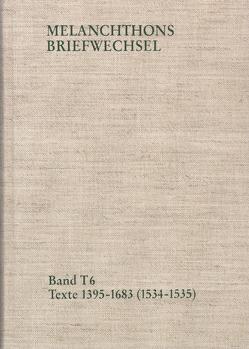 Melanchthons Briefwechsel / Band T 6: Texte 1395-1683 (1534–1535) von Melanchthon,  Philipp, Mundhenk,  Christine, Scheible,  Heinz, Wartenberg,  Roxane, Wetzel,  Richard