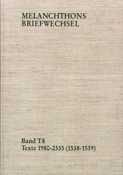 Melanchthons Briefwechsel / Band T 8: Texte 1980-2335 (1538–1539) von Hein,  Heidi, Melanchthon,  Philipp, Mundhenk,  Christine, Scheible,  Heinz, Steiniger,  Judith
