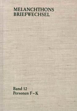 Melanchthons Briefwechsel / Regesten. Band 12: Personen F-K von Melanchthon,  Philipp, Scheible,  Heinz, Schneider,  Corinna