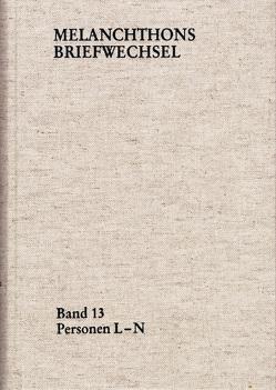 Melanchthons Briefwechsel / Regesten. Band 13: Personen L-N von Mundhenk,  Christine, Scheible,  Heinz