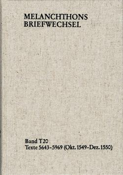 Melanchthons Briefwechsel / Textedition. Band T 20: Texte 5643-5969 (Oktober 1549–Dezember 1550) von Dall'Asta,  Matthias, Hein,  Heidi, Melanchthon,  Philipp, Mundhenk,  Christine, Scheible,  Heinz