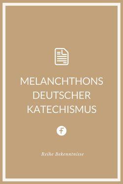 Melanchthons deutscher Katechismus von Melanchthon,  Philipp