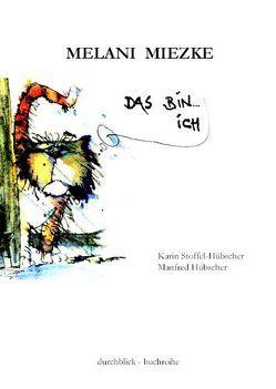 Melani Miezke – das bin … Ich von Hübscher,  Manfred, Stoffel-Hübscher,  Karin