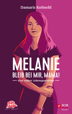 Melanie – Bleib bei mir, Mama! von Kofmehl,  Damaris