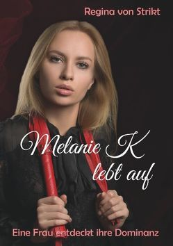 Melanie K lebt auf von von Strikt,  Regina