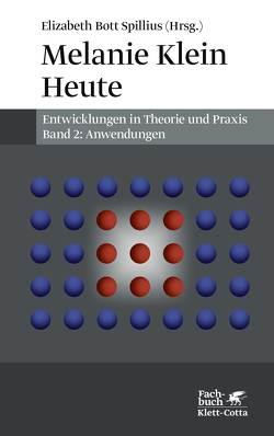 Melanie Klein Heute. Entwicklungen in Theorie und Praxis von Bott-Spillius,  Elizabeth, Vorspohl,  Elisabeth