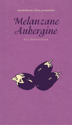 Melanzane Aubergine von Derndorfer,  Eva