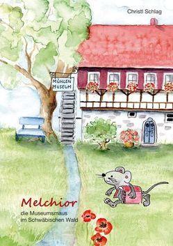 Melchior, die Museumsmaus im Schwäbischen Wald von Schlag,  Christl