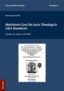Melchioris Cani De Locis Theologicis Libri Duodecim von Hogenmüller,  Boris