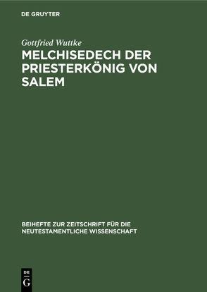 Melchisedech der Priesterkönig von Salem von Wuttke,  Gottfried