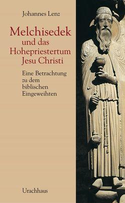 Melchisedek und das Hohepriestertum Jesu Christi von Lenz,  Johannes