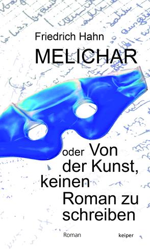 Melichar oder Von der Kunst, keinen Roman zu schreiben von Hahn,  Friedrich