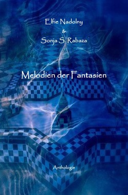 Melodien der Fantasien von Nadolny,  Elfie, Rabaza,  Sonja Sophia
