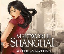Meltworld Shanghai von Badewitz,  Nadine, Matting,  Matthias
