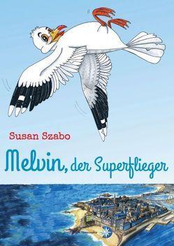 Melvin, der Superflieger von Drexler,  Nadine, Szabo,  Susan
