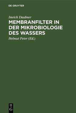 Membranfilter in der Mikrobiologie des Wassers von Daubner,  Imrich, Peter,  Helmut