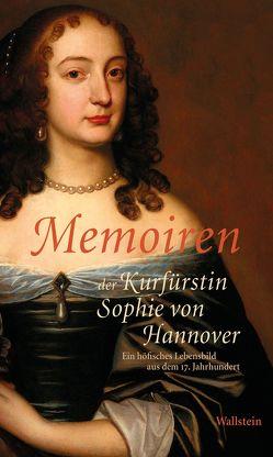 Memoiren der Kurfürstin Sophie von Hannover von Klappstein,  Ulrich, Trauschke,  Martina