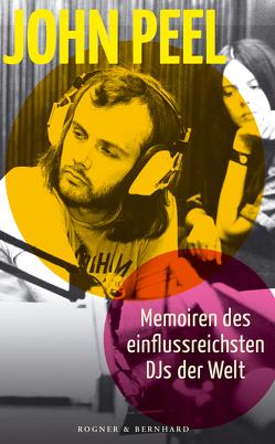 Memoiren des einflussreichsten DJs der Welt von Hahn,  Christoph, Peel,  John, Ravenscroft,  Sheila