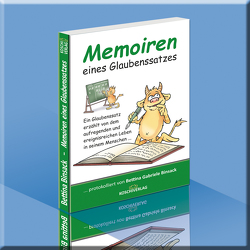 Memoiren eines Glaubenssatzes – protokolliert von Bettina Gabriele Binsack von Binsack,  Bettina
