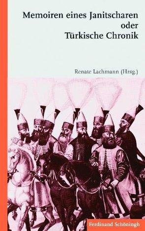 Memoiren eines Janitscharen oder Türkische Chronik von Lachmann,  Renate