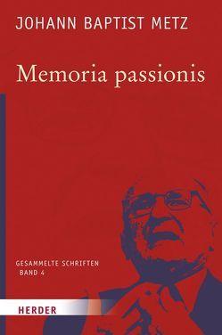 Johann Baptist Metz – Gesammelte Schriften / Memoria passionis von Metz,  Johann Baptist, Reikerstorfer,  Johann