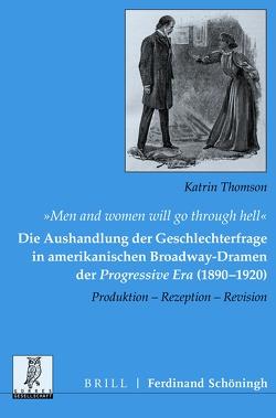 """""""Men and women will go through hell"""": Die Aushandlung der Geschlechterfrage in amerikanischen Broadway-Dramen der Progressive Era (1890-1920) von Thomson,  Katrin"""