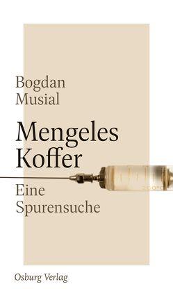 Mengeles Koffer von Böltken,  Andrea, Musial,  Bogdan, Reemtsma,  Jan Philipp