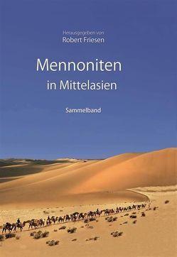 Mennoniten in Mittelasien von Friesen,  Robert