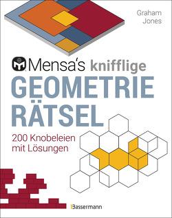 Mensa's knifflige Geometrierätsel. Mathematische Aufgaben aus der Trigonometrie und räumlichen Vorstellungskraft. 3D-Rätsel, Pentominos, Tangrams, Streichholzpuzzles, Flächenrätsel u.v.m. von Jones,  Graham