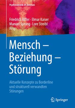 Mensch – Beziehung – Störung von Kaiser,  Elmar, Riffer,  Friedrich, Sprung,  Manuel, Streibl,  Lore