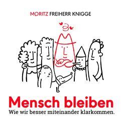 Mensch bleiben von Freiherr Knigge,  Moritz