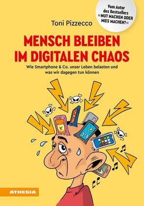 Mensch bleiben im digitalen Chaos von Pircher,  Gerd, Pizzecco,  Toni