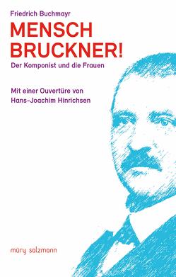 Mensch Bruckner! von Buchmayr,  Friedrich, Hinrichsen,  Hans-Joachim