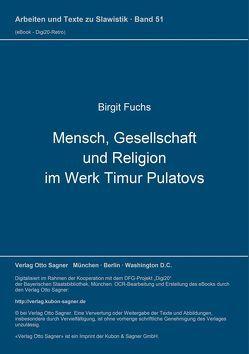 Mensch, Gesellschaft und Religion im Werk Timur Pulatovs von Fuchs,  Birgit