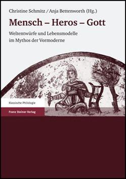 Mensch – Heros – Gott von Bettenworth,  Anja, Schmitz,  Christine
